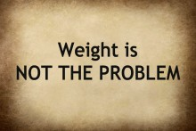 Weight Is Not The Problem And Diets Are Not The Solution
