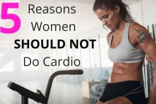 5 Reasons Women Should NOT Do Cardio