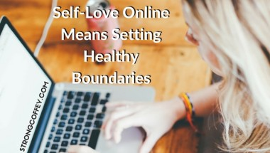 Self-Love Online Means Setting Healthy Boundaries