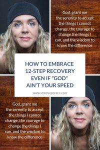 How to Embrase 12 Step Recovery Even if God Aint Your Speed www.strongcoffey.com